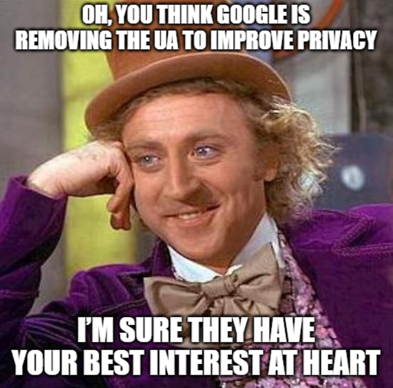 User-Agent meme: Oh you think Google is removing the UA to improve privacy